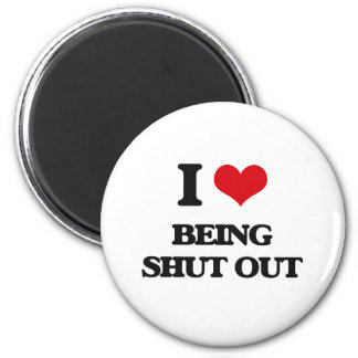 I Love Being Shut Out Refrigerator Magnet