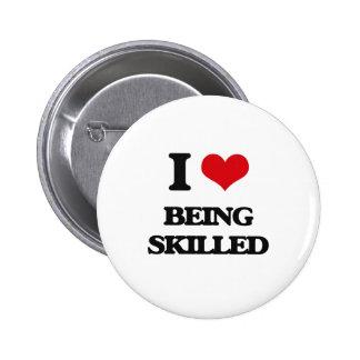 I Love Being Skilled 6 Cm Round Badge