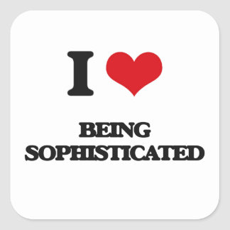 I love Being Sophisticated Square Sticker