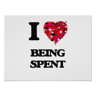 I love Being Spent Poster