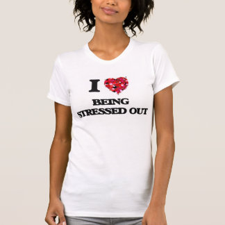 I love Being Stressed Out Tshirt