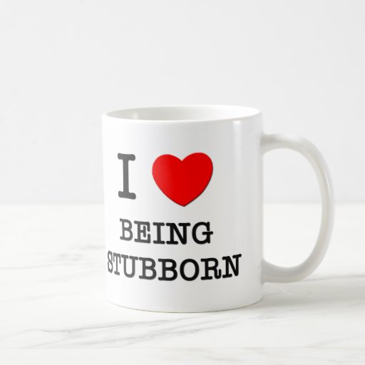 I Love Being Stubborn Mug