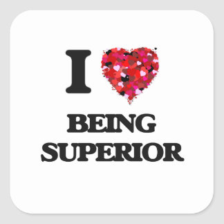 I love Being Superior Square Sticker