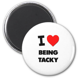 I love Being Tacky 6 Cm Round Magnet