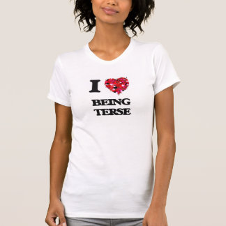 I love Being Terse Tshirt