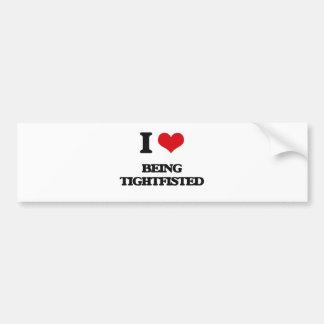 I love Being Tightfisted Car Bumper Sticker