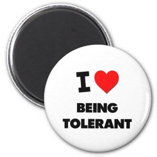 I love Being Tolerant Refrigerator Magnets