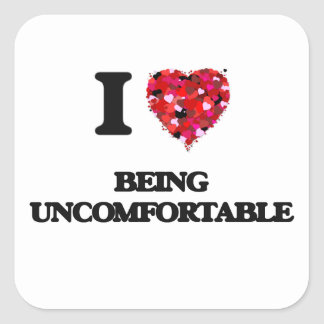 I love Being Uncomfortable Square Sticker