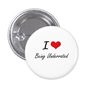 I love Being Underrated Artistic Design 3 Cm Round Badge