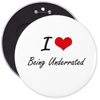 I love Being Underrated Artistic Design 6 Cm Round Badge