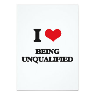 I love Being Unqualified 13 Cm X 18 Cm Invitation Card