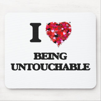I love Being Untouchable Mouse Pad