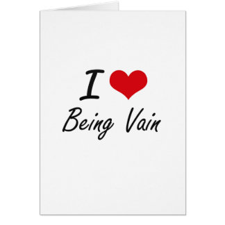 I love Being Vain Artistic Design Greeting Card