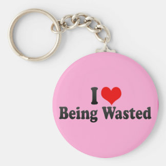 I Love Being Wasted Keychain