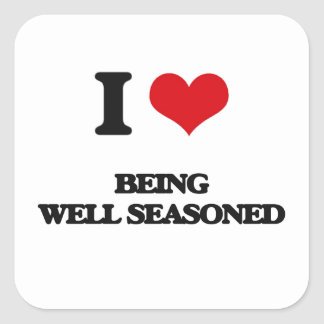 I Love Being Well Seasoned Square Sticker