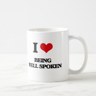 I love Being Well-Spoken Coffee Mugs