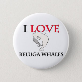 I Love Beluga Whales 6 Cm Round Badge