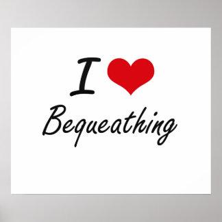I Love Bequeathing Artistic Design Poster