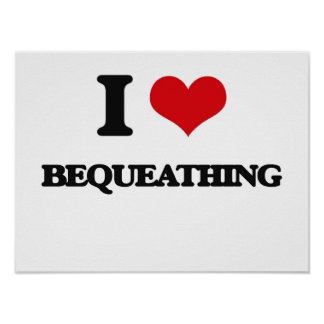 I Love Bequeathing Poster