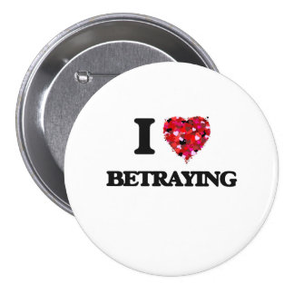 I Love Betraying 7.5 Cm Round Badge