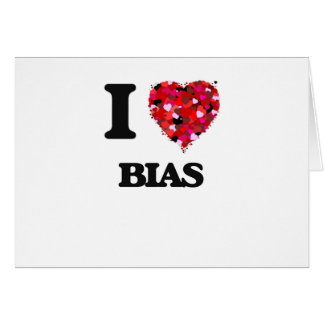 I Love Bias Greeting Card
