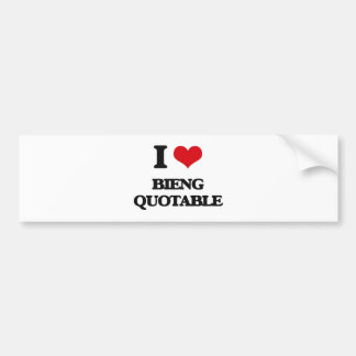 I Love Bieng Quotable Bumper Sticker
