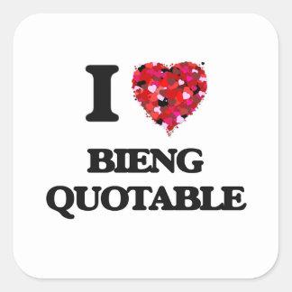 I Love Bieng Quotable Square Sticker