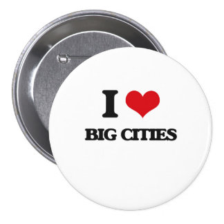 I love Big Cities 3 Inch Round Button