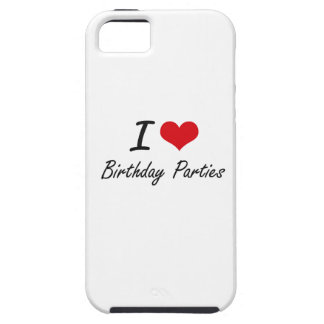 I love Birthday Parties iPhone 5 Covers