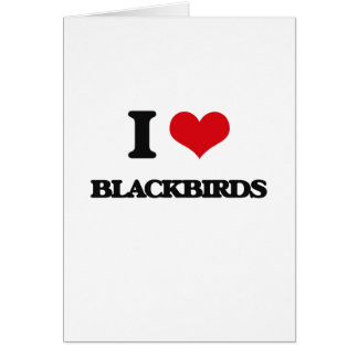 I Love Blackbirds Card