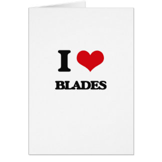 I Love Blades Greeting Card