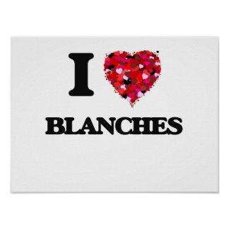 I Love Blanches Poster