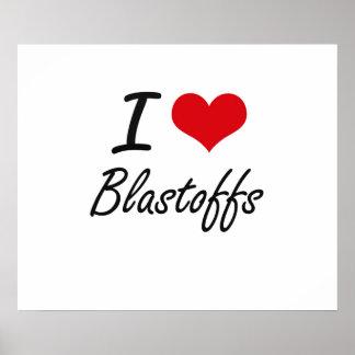 I Love Blastoffs Artistic Design Poster
