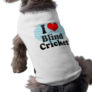 I love Blind Cricket Sleeveless Dog Shirt