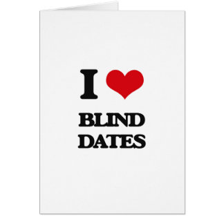 I Love Blind Dates Greeting Card