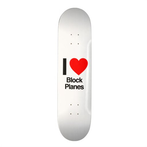 i love block planes skate board deck