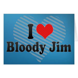 I Love Bloody Jim Greeting Card