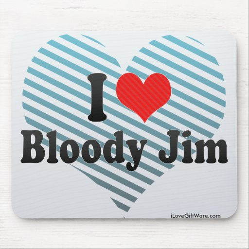 I Love Bloody Jim Mouse Pads