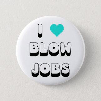 I Love Blow Jobs 6 Cm Round Badge