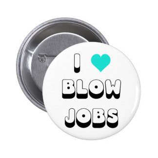 I Love Blow Jobs 6 Cm Round Badge