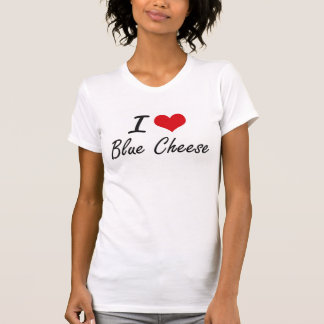 I Love Blue Cheese Artistic Design Tshirt