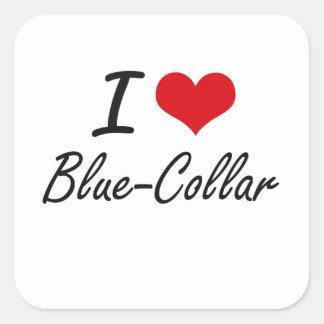 I Love Blue-Collar Artistic Design Square Sticker