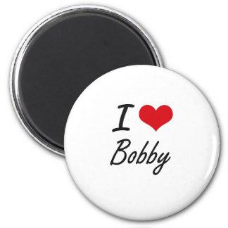 I Love Bobby 6 Cm Round Magnet