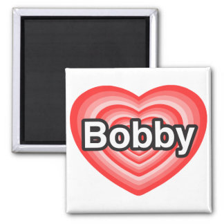 I love Bobby. I love you Bobby. Heart Square Magnet