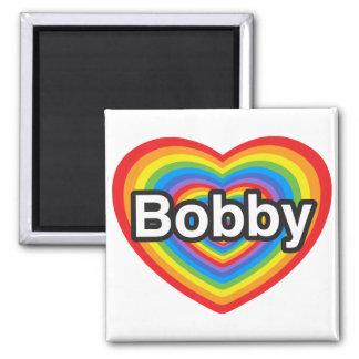 I love Bobby. I love you Bobby. Heart Fridge Magnets