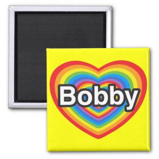 I love Bobby. I love you Bobby. Heart Magnet