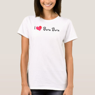 I Love Bora Bora T-Shirt