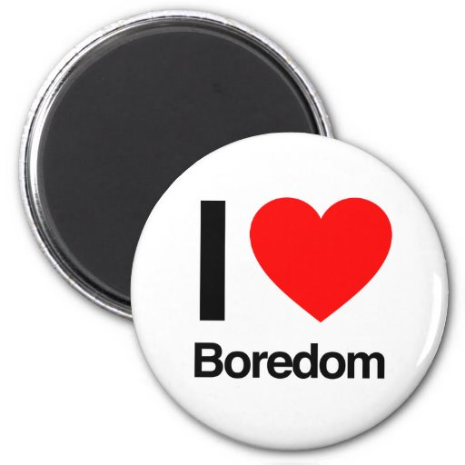 i love boredom refrigerator magnet