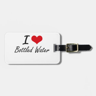 I love Bottled Water Tag For Bags