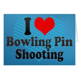 I love Bowling Pin Shooting Greeting Card